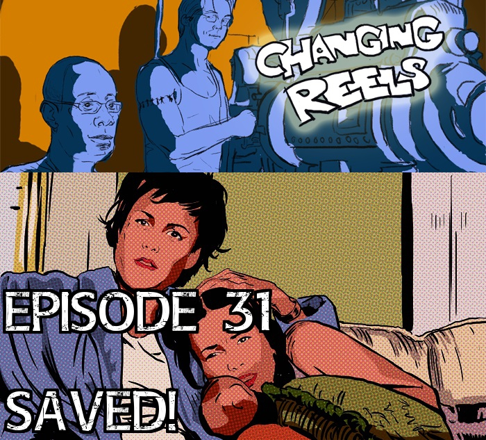 Saved! - Changing Reels Podcast
